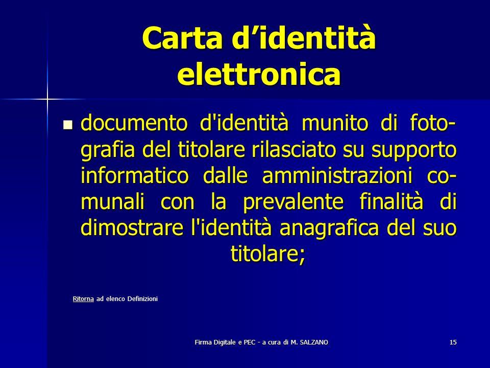 Firma Digitale e PEC - a cura di M. SALZANO15 Carta didentità elettronica documento d'identità munito di foto- grafia del titolare rilasciato su suppo