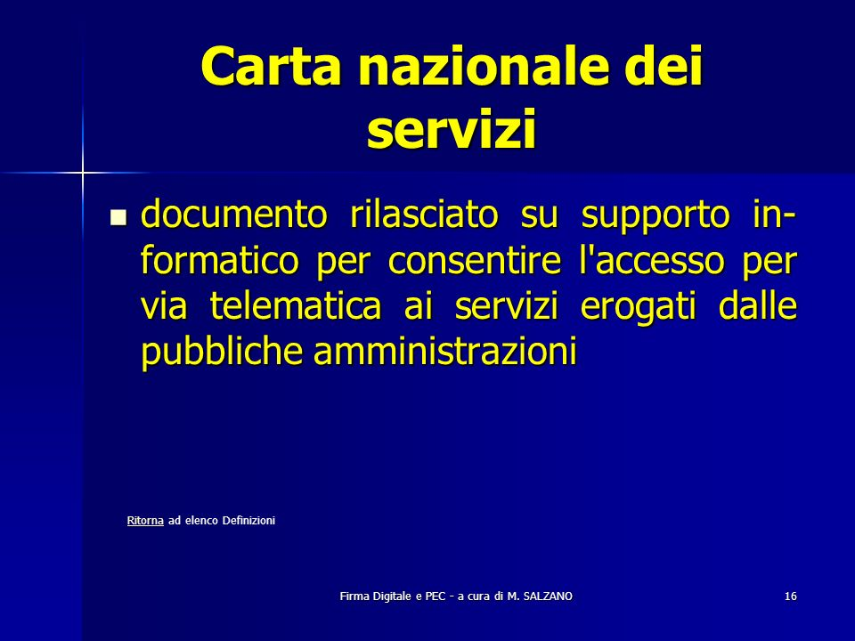 Firma Digitale e PEC - a cura di M. SALZANO16 Carta nazionale dei servizi documento rilasciato su supporto in- formatico per consentire l'accesso per