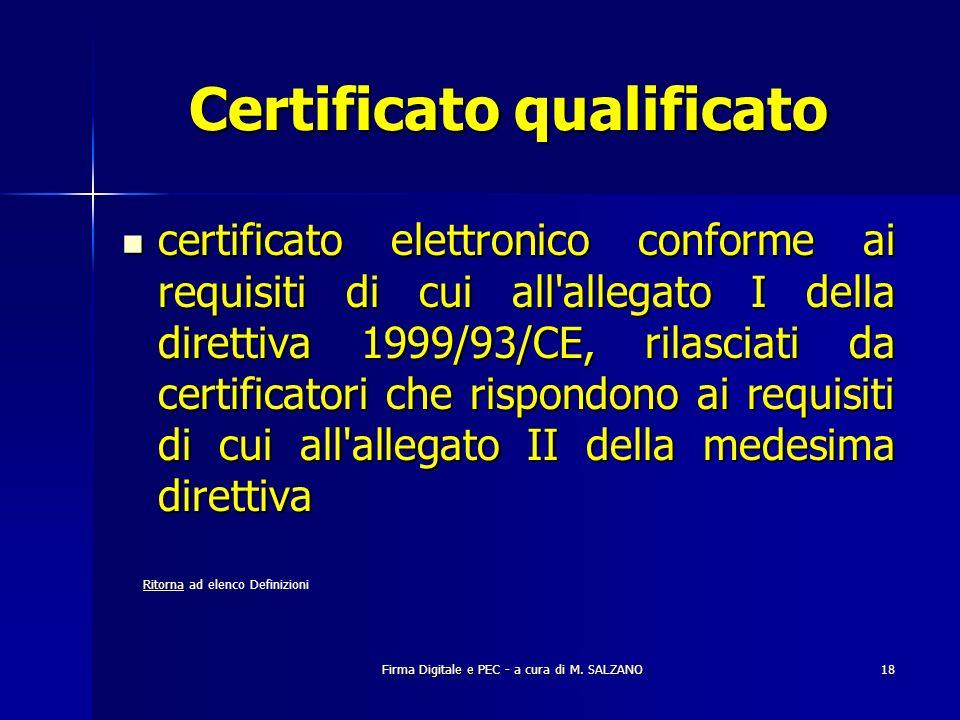 Firma Digitale e PEC - a cura di M. SALZANO18 Certificato qualificato certificato elettronico conforme ai requisiti di cui all'allegato I della dirett