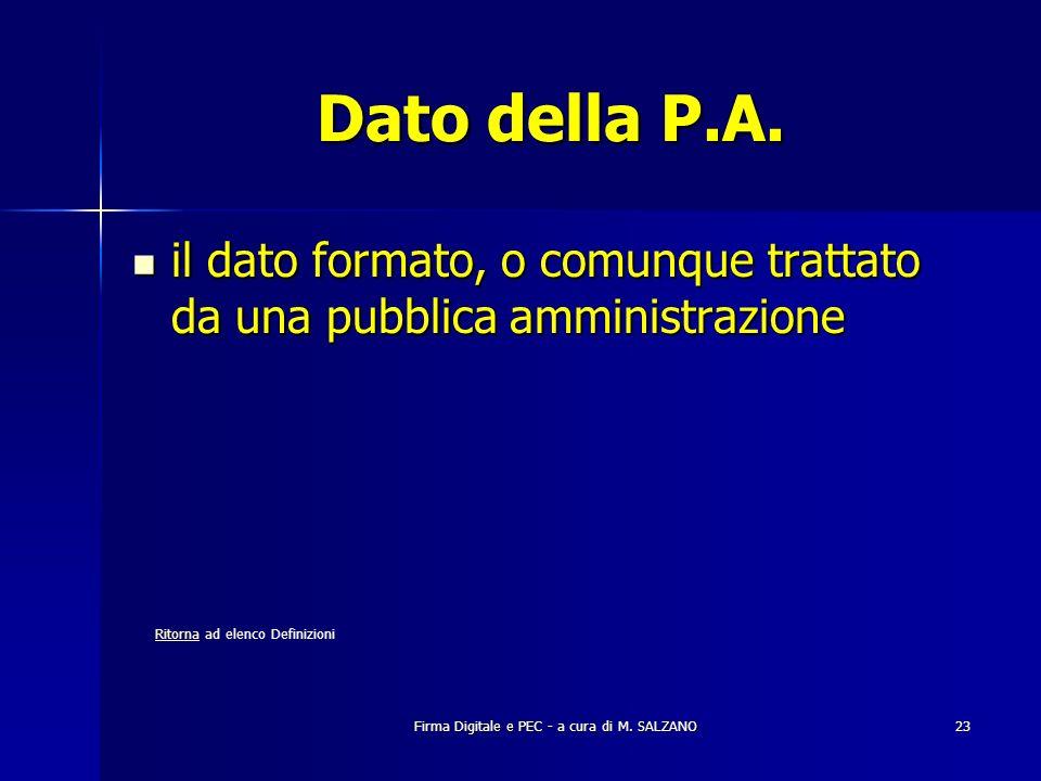 Firma Digitale e PEC - a cura di M. SALZANO23 Dato della P.A. il dato formato, o comunque trattato da una pubblica amministrazione il dato formato, o