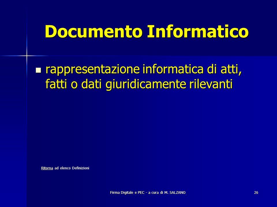 Firma Digitale e PEC - a cura di M. SALZANO26 Documento Informatico rappresentazione informatica di atti, fatti o dati giuridicamente rilevanti rappre