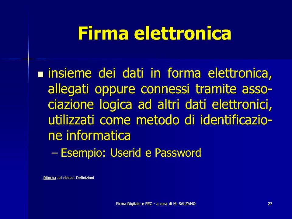Firma Digitale e PEC - a cura di M. SALZANO27 Firma elettronica insieme dei dati in forma elettronica, allegati oppure connessi tramite asso- ciazione