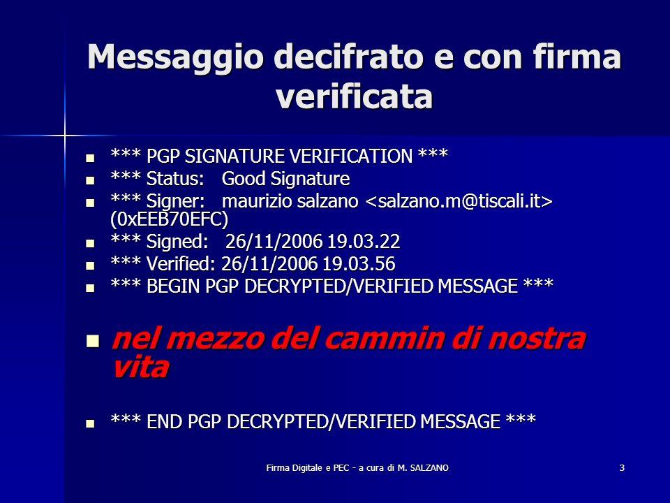 Firma Digitale e PEC - a cura di M. SALZANO3 Messaggio decifrato e con firma verificata *** PGP SIGNATURE VERIFICATION *** *** PGP SIGNATURE VERIFICAT