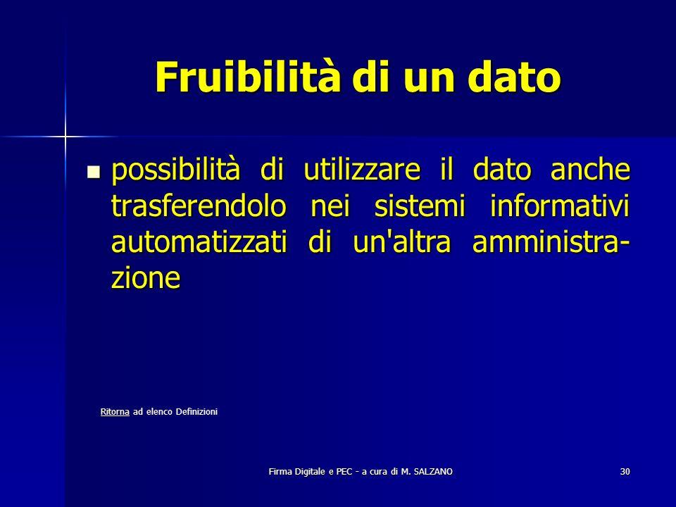 Firma Digitale e PEC - a cura di M. SALZANO30 Fruibilità di un dato possibilità di utilizzare il dato anche trasferendolo nei sistemi informativi auto