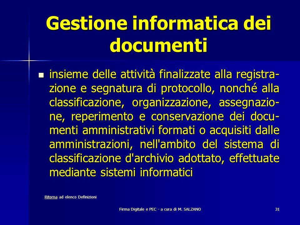 Firma Digitale e PEC - a cura di M. SALZANO31 Gestione informatica dei documenti insieme delle attività finalizzate alla registra- zione e segnatura d