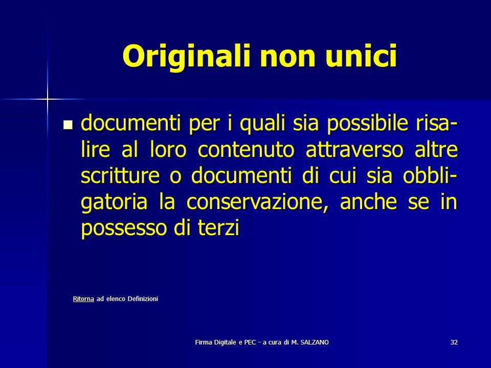 Firma Digitale e PEC - a cura di M. SALZANO32 Originali non unici documenti per i quali sia possibile risa- lire al loro contenuto attraverso altre sc