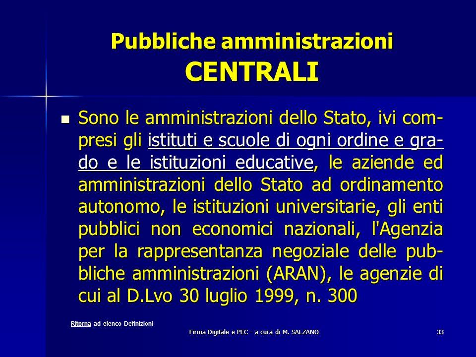Firma Digitale e PEC - a cura di M. SALZANO33 Pubbliche amministrazioni CENTRALI Sono le amministrazioni dello Stato, ivi com- presi gli istituti e sc