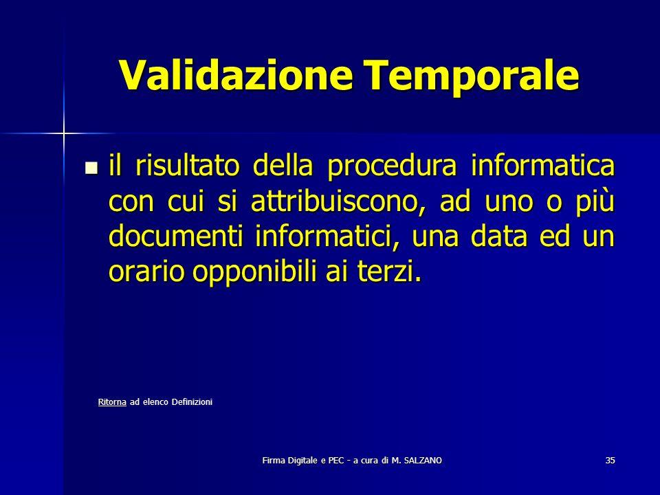 Firma Digitale e PEC - a cura di M. SALZANO35 Validazione Temporale il risultato della procedura informatica con cui si attribuiscono, ad uno o più do