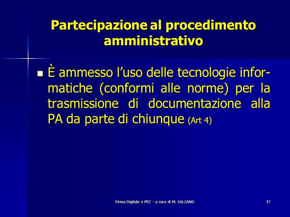 Firma Digitale e PEC - a cura di M. SALZANO37 Partecipazione al procedimento amministrativo È ammesso luso delle tecnologie infor- matiche (conformi a