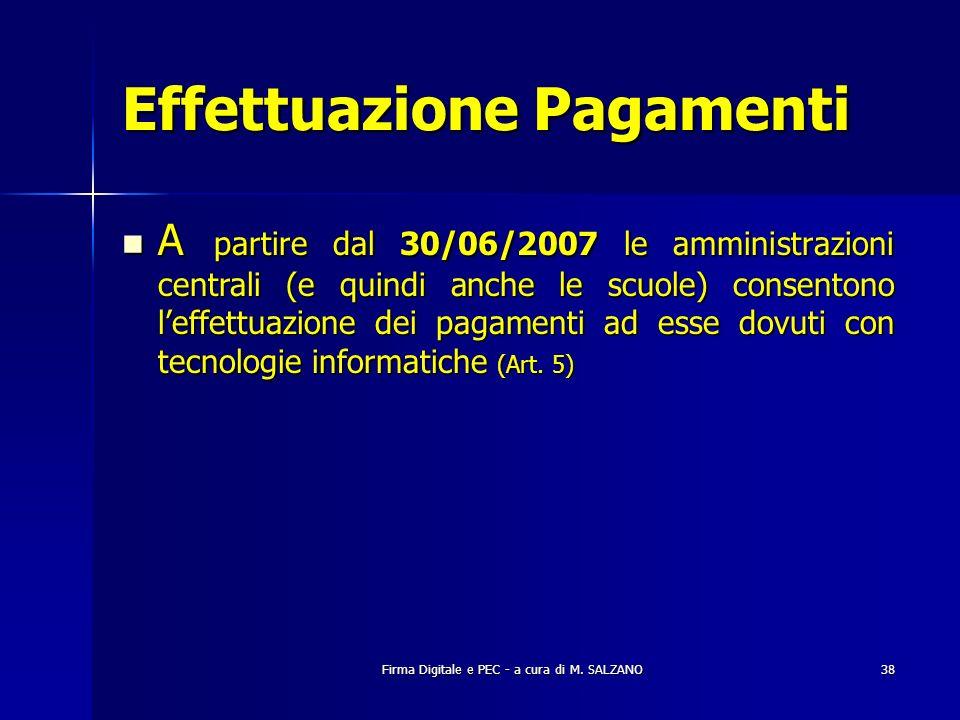 Firma Digitale e PEC - a cura di M. SALZANO38 Effettuazione Pagamenti A partire dal 30/06/2007 le amministrazioni centrali (e quindi anche le scuole)