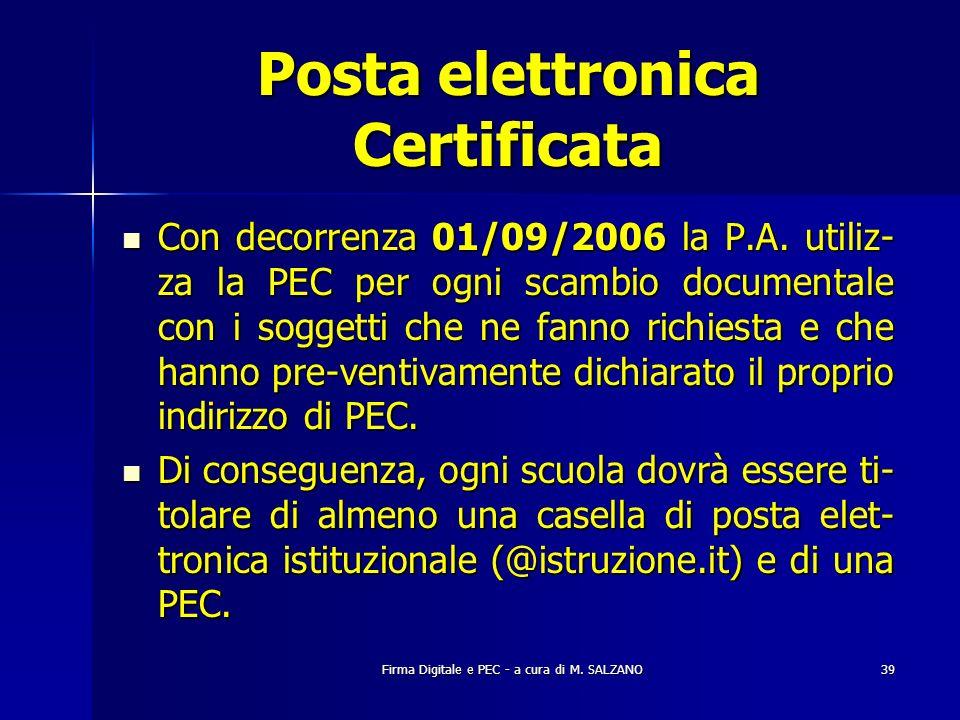 Firma Digitale e PEC - a cura di M. SALZANO39 Posta elettronica Certificata Con decorrenza 01/09/2006 la P.A. utiliz- za la PEC per ogni scambio docum