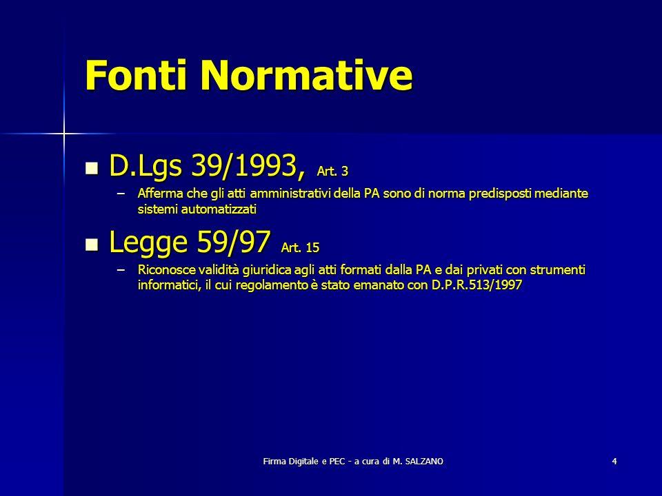 Firma Digitale e PEC - a cura di M. SALZANO4 Fonti Normative D.Lgs 39/1993, Art. 3 D.Lgs 39/1993, Art. 3 –Afferma che gli atti amministrativi della PA