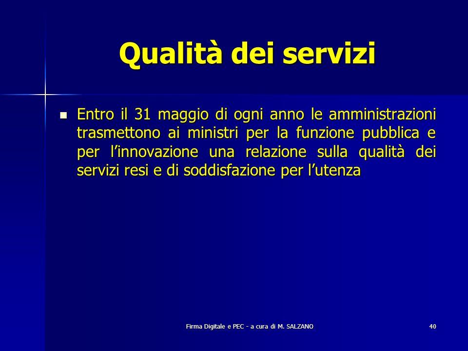 Firma Digitale e PEC - a cura di M. SALZANO40 Qualità dei servizi Entro il 31 maggio di ogni anno le amministrazioni trasmettono ai ministri per la fu