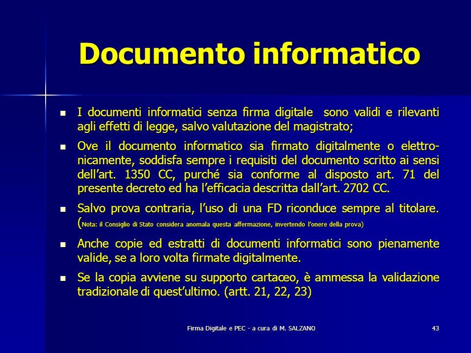 Firma Digitale e PEC - a cura di M. SALZANO43 Documento informatico I documenti informatici senza firma digitale sono validi e rilevanti agli effetti