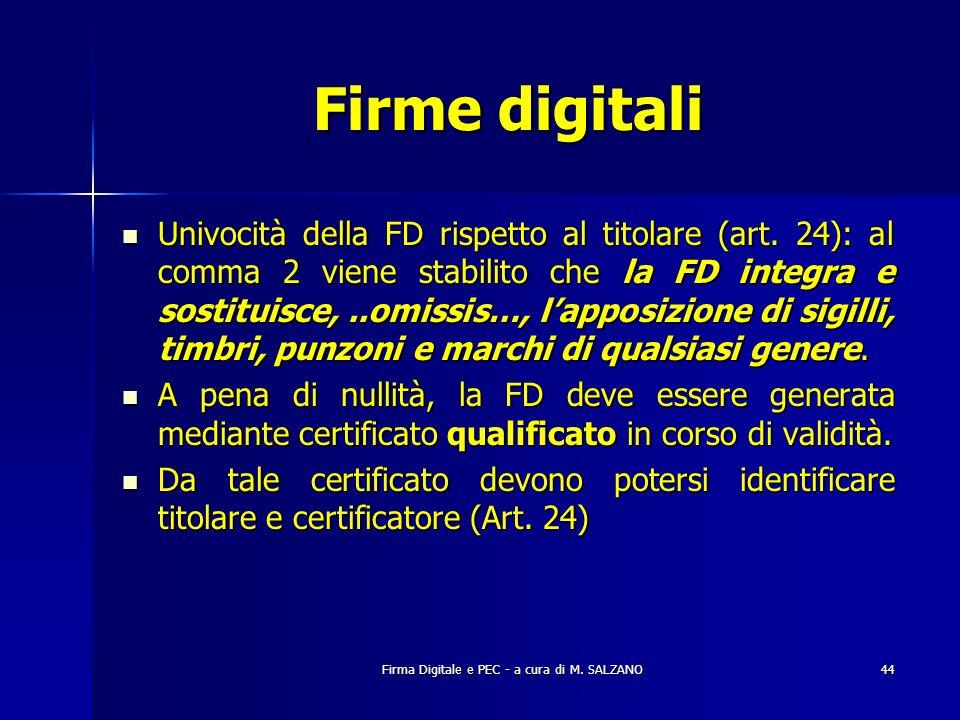 Firma Digitale e PEC - a cura di M. SALZANO44 Firme digitali Univocità della FD rispetto al titolare (art. 24): al comma 2 viene stabilito che la FD i