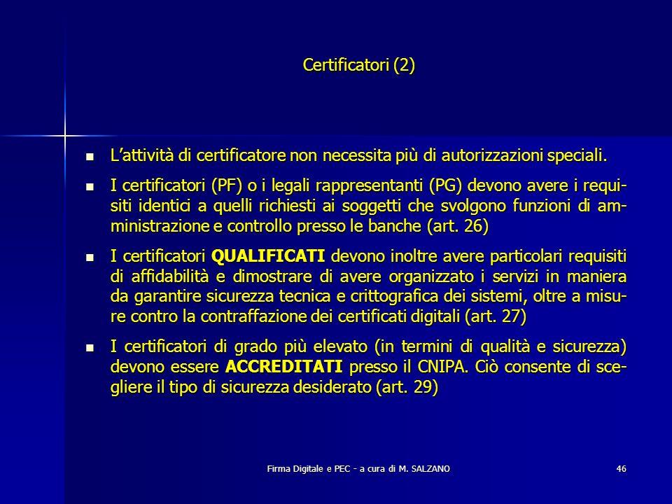 Firma Digitale e PEC - a cura di M. SALZANO46 Lattività di certificatore non necessita più di autorizzazioni speciali. Lattività di certificatore non