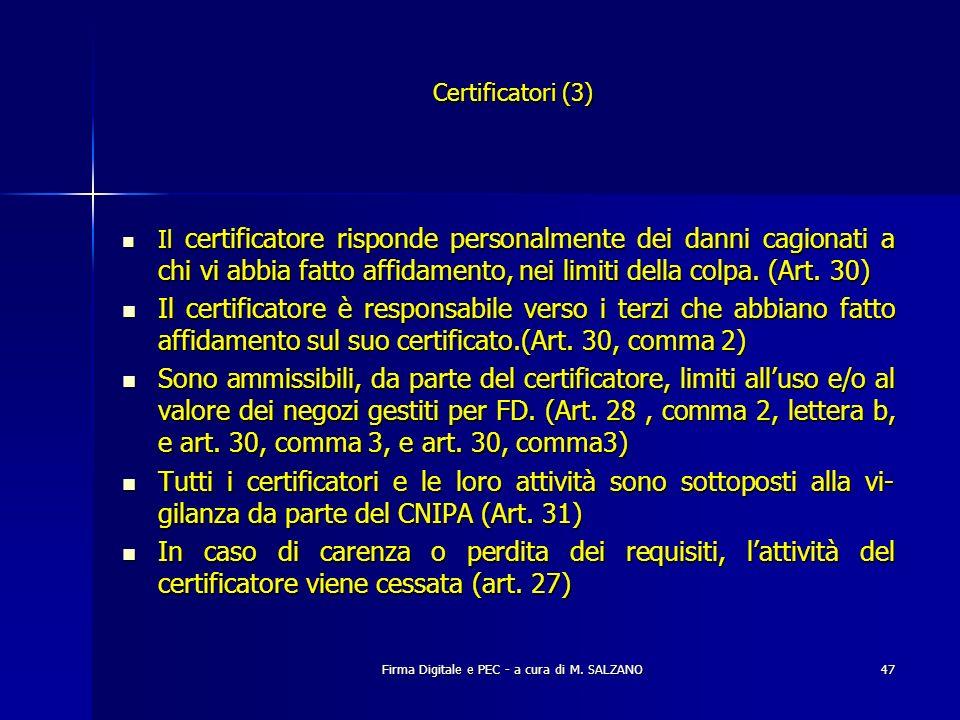 Firma Digitale e PEC - a cura di M. SALZANO47 Il certificatore risponde personalmente dei danni cagionati a chi vi abbia fatto affidamento, nei limiti