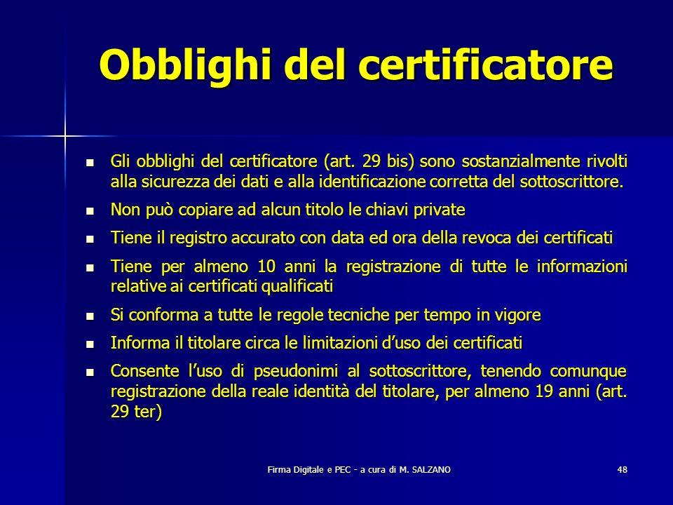 Firma Digitale e PEC - a cura di M. SALZANO48 Obblighi del certificatore Gli obblighi del certificatore (art. 29 bis) sono sostanzialmente rivolti all