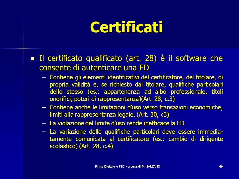Firma Digitale e PEC - a cura di M. SALZANO49 Certificati Il certificato qualificato (art. 28) è il software che consente di autenticare una FD Il cer