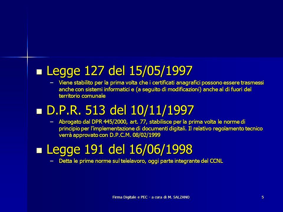 Firma Digitale e PEC - a cura di M. SALZANO5 Legge 127 del 15/05/1997 Legge 127 del 15/05/1997 –Viene stabilito per la prima volta che i certificati a