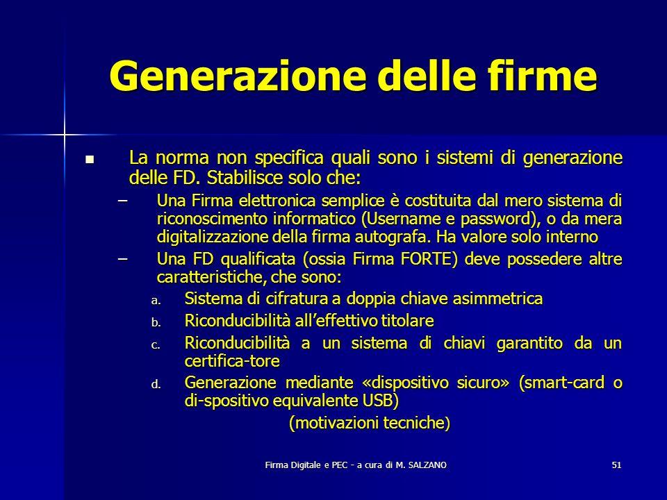 Firma Digitale e PEC - a cura di M. SALZANO51 Generazione delle firme La norma non specifica quali sono i sistemi di generazione delle FD. Stabilisce