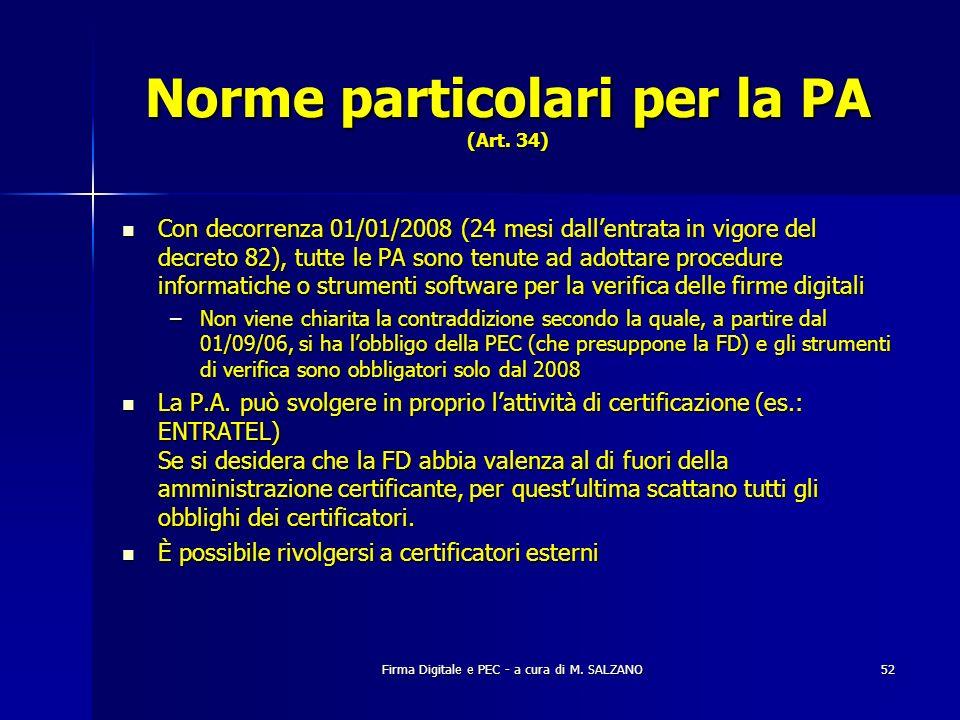 Firma Digitale e PEC - a cura di M. SALZANO52 Norme particolari per la PA (Art. 34) Con decorrenza 01/01/2008 (24 mesi dallentrata in vigore del decre