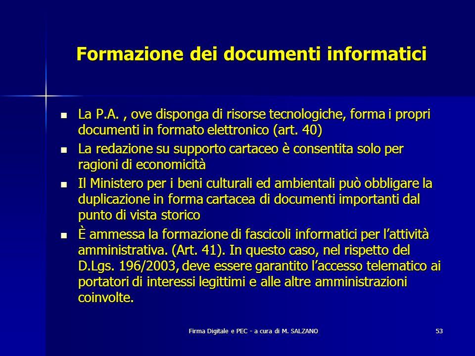 Firma Digitale e PEC - a cura di M. SALZANO53 Formazione dei documenti informatici La P.A., ove disponga di risorse tecnologiche, forma i propri docum