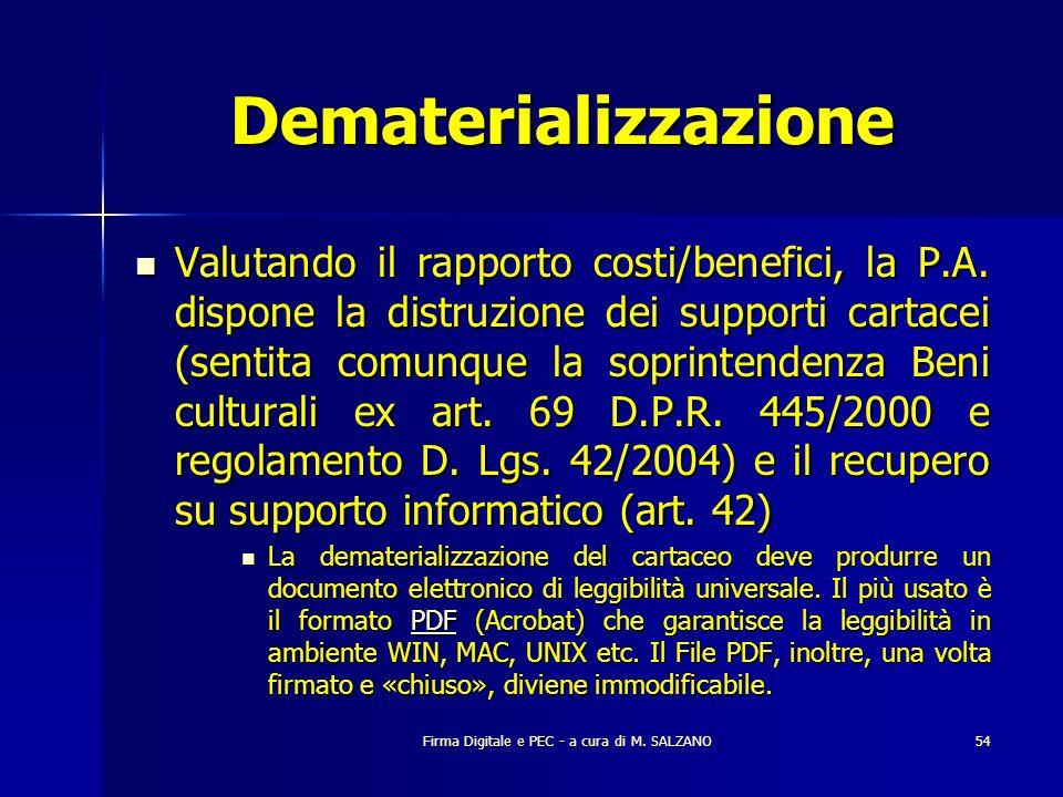 Firma Digitale e PEC - a cura di M. SALZANO54 Dematerializzazione Valutando il rapporto costi/benefici, la P.A. dispone la distruzione dei supporti ca