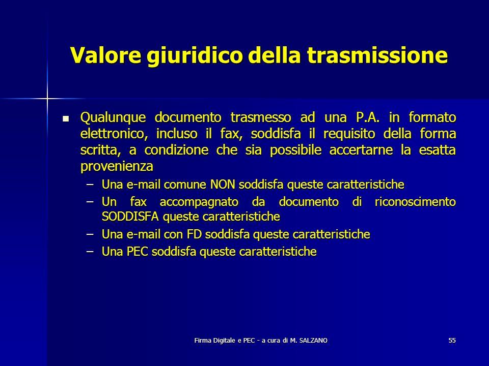 Firma Digitale e PEC - a cura di M. SALZANO55 Valore giuridico della trasmissione Qualunque documento trasmesso ad una P.A. in formato elettronico, in