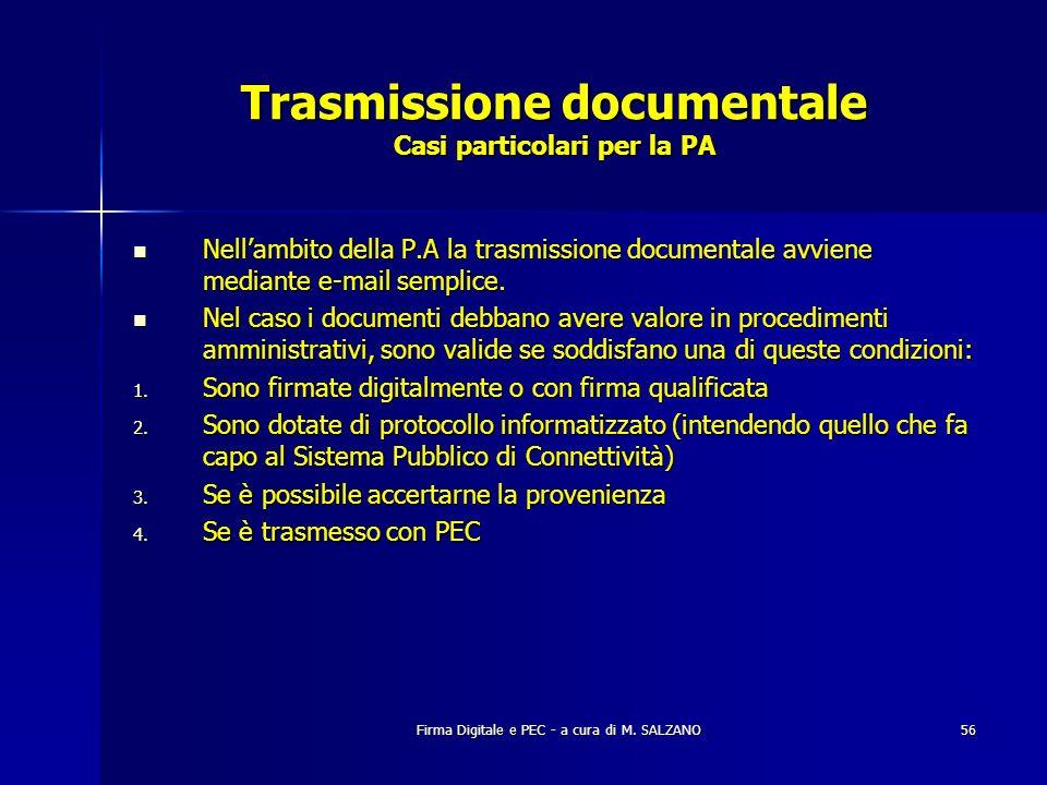 Firma Digitale e PEC - a cura di M. SALZANO56 Trasmissione documentale Casi particolari per la PA Nellambito della P.A la trasmissione documentale avv