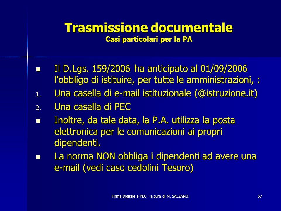Firma Digitale e PEC - a cura di M. SALZANO57 Trasmissione documentale Casi particolari per la PA Il D.Lgs. 159/2006 ha anticipato al 01/09/2006 lobbl