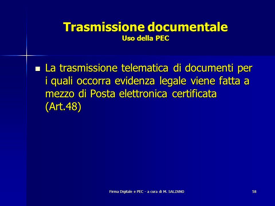 Firma Digitale e PEC - a cura di M. SALZANO58 Trasmissione documentale Uso della PEC La trasmissione telematica di documenti per i quali occorra evide