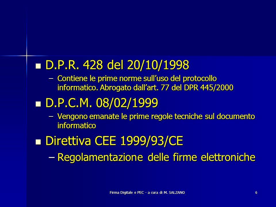 Firma Digitale e PEC - a cura di M. SALZANO6 D.P.R. 428 del 20/10/1998 D.P.R. 428 del 20/10/1998 –Contiene le prime norme sulluso del protocollo infor