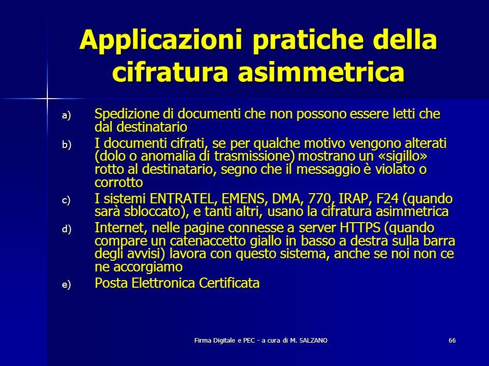 Firma Digitale e PEC - a cura di M. SALZANO66 Applicazioni pratiche della cifratura asimmetrica a) Spedizione di documenti che non possono essere lett