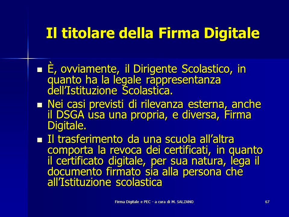 Firma Digitale e PEC - a cura di M. SALZANO67 Il titolare della Firma Digitale È, ovviamente, il Dirigente Scolastico, in quanto ha la legale rapprese