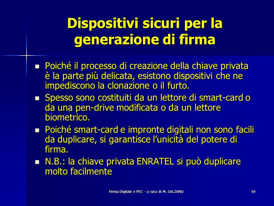 Firma Digitale e PEC - a cura di M. SALZANO69 Dispositivi sicuri per la generazione di firma Poiché il processo di creazione della chiave privata è la