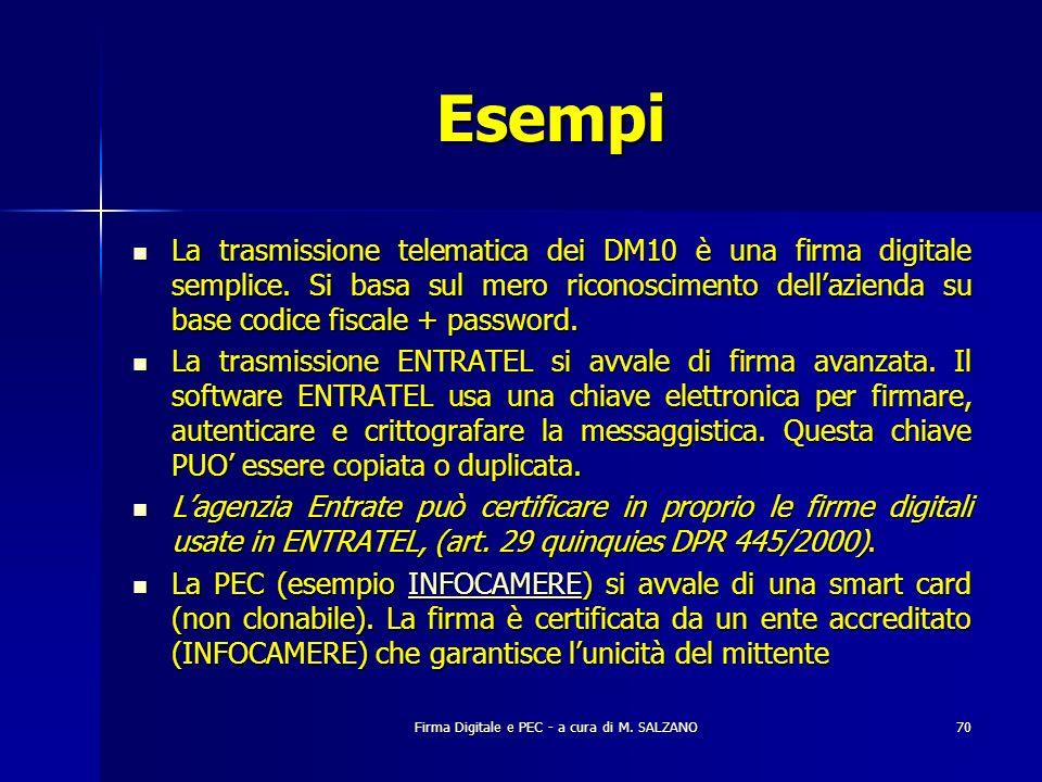 Firma Digitale e PEC - a cura di M. SALZANO70 Esempi La trasmissione telematica dei DM10 è una firma digitale semplice. Si basa sul mero riconosciment