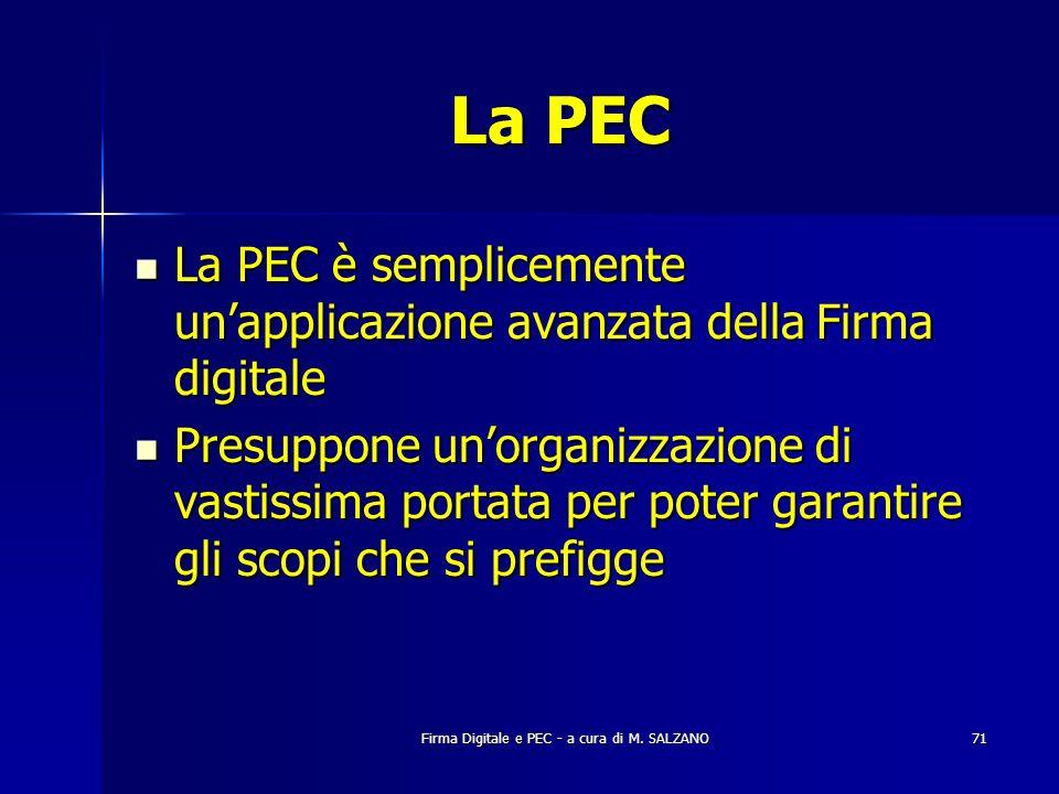 Firma Digitale e PEC - a cura di M. SALZANO71 La PEC La PEC è semplicemente unapplicazione avanzata della Firma digitale La PEC è semplicemente unappl