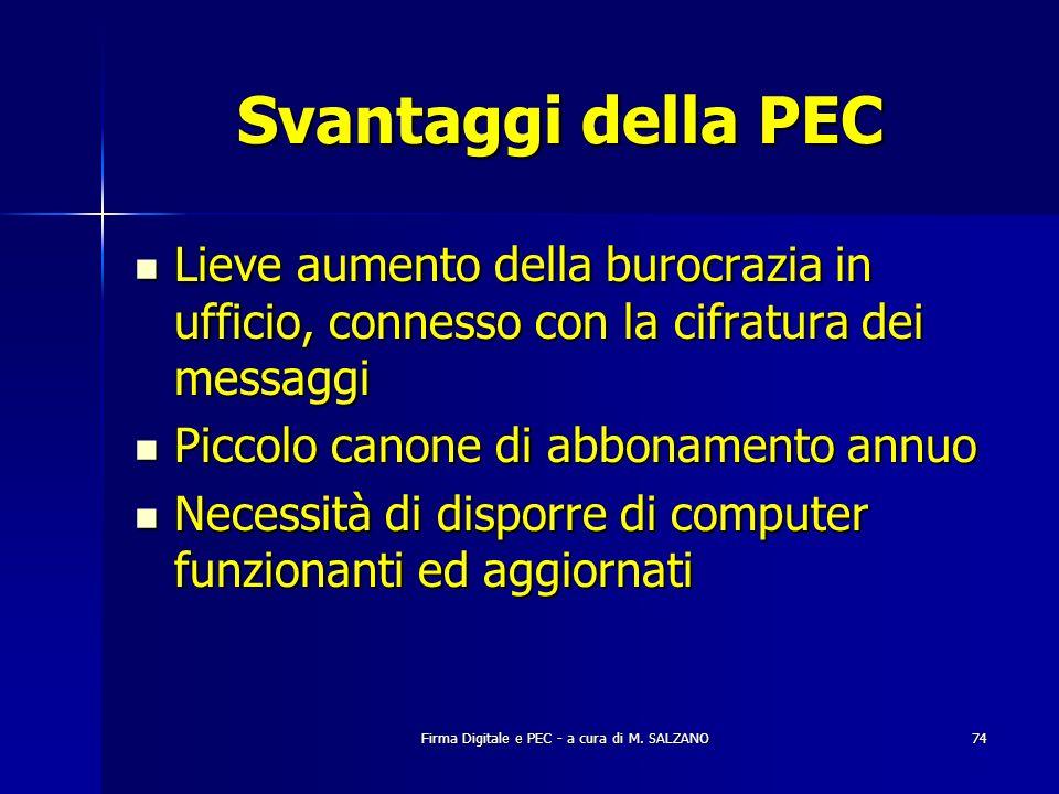Firma Digitale e PEC - a cura di M. SALZANO74 Svantaggi della PEC Lieve aumento della burocrazia in ufficio, connesso con la cifratura dei messaggi Li