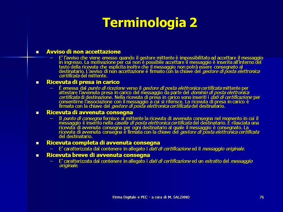 Firma Digitale e PEC - a cura di M. SALZANO76 Terminologia 2 Avviso di non accettazione Avviso di non accettazione –E lavviso che viene emesso quando