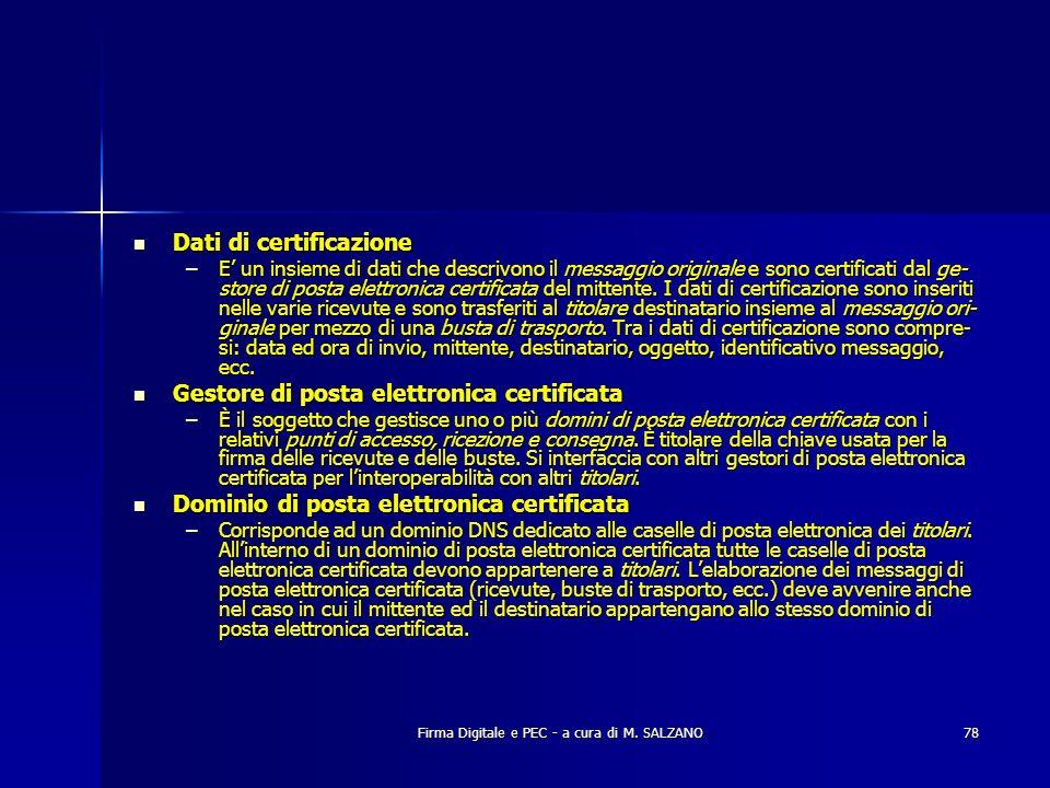 Firma Digitale e PEC - a cura di M. SALZANO78 Dati di certificazione Dati di certificazione –E un insieme di dati che descrivono il messaggio original