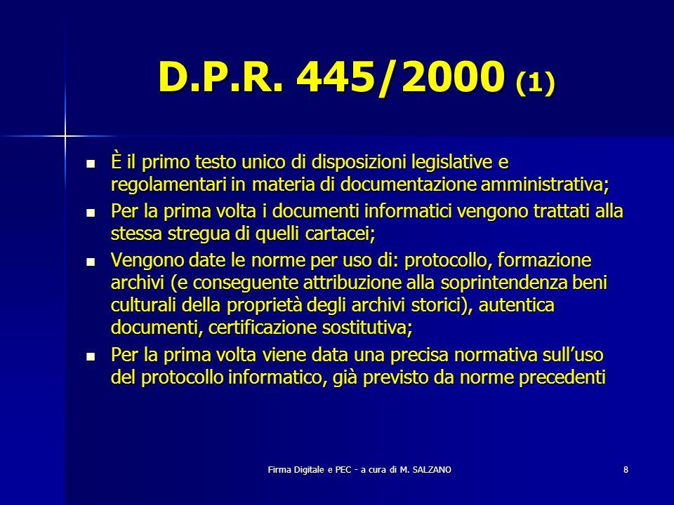 Firma Digitale e PEC - a cura di M. SALZANO8 D.P.R. 445/2000 (1) È il primo testo unico di disposizioni legislative e regolamentari in materia di docu