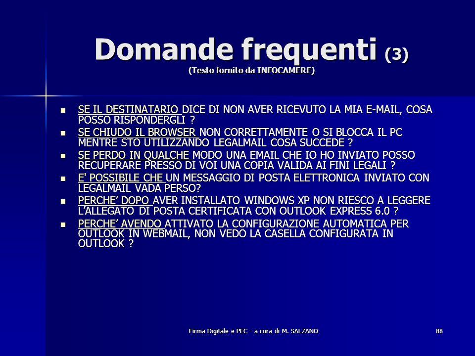 Firma Digitale e PEC - a cura di M. SALZANO88 Domande frequenti (3) (Testo fornito da INFOCAMERE) SE IL DESTINATARIO DICE DI NON AVER RICEVUTO LA MIA