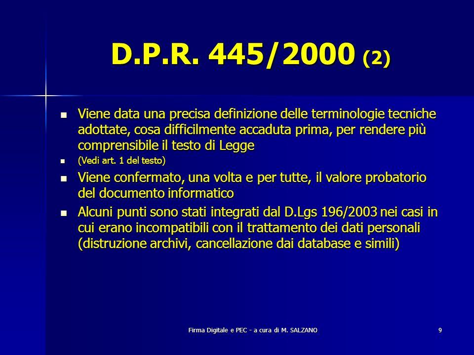 Firma Digitale e PEC - a cura di M. SALZANO9 D.P.R. 445/2000 (2) Viene data una precisa definizione delle terminologie tecniche adottate, cosa diffici