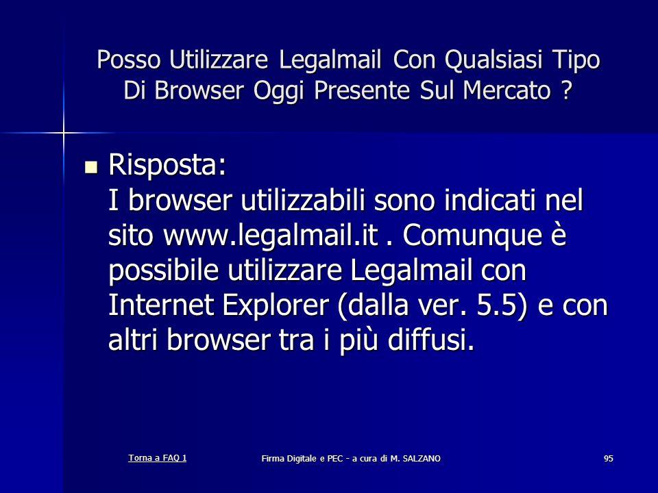 Firma Digitale e PEC - a cura di M. SALZANO95 Posso Utilizzare Legalmail Con Qualsiasi Tipo Di Browser Oggi Presente Sul Mercato ? Risposta: I browser