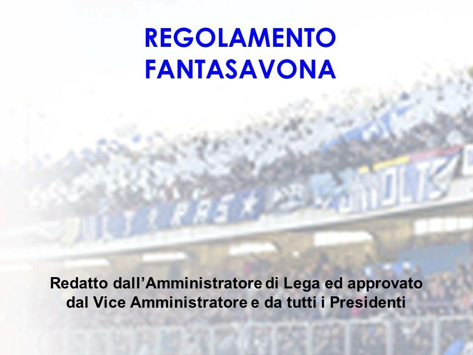 REGOLAMENTO FANTASAVONA Redatto dallAmministratore di Lega ed approvato dal Vice Amministratore e da tutti i Presidenti