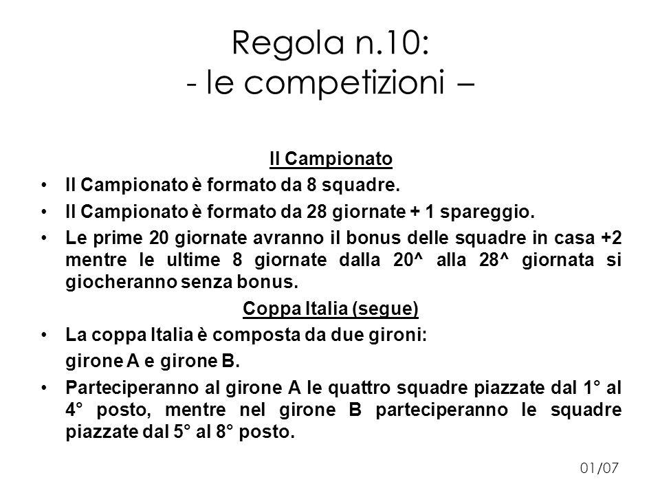 Regola n.10: - le competizioni – Il Campionato Il Campionato è formato da 8 squadre.