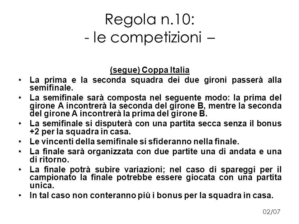 Regola n.10: - le competizioni – (segue) Coppa Italia La prima e la seconda squadra dei due gironi passerà alla semifinale.