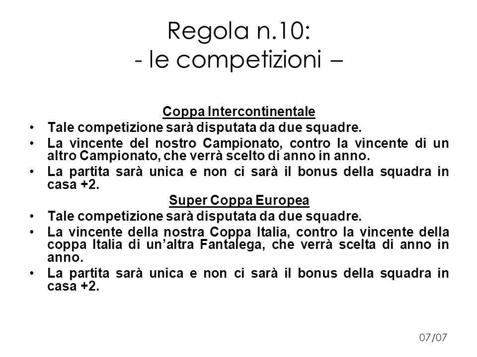 Regola n.10: - le competizioni – Coppa Intercontinentale Tale competizione sarà disputata da due squadre.