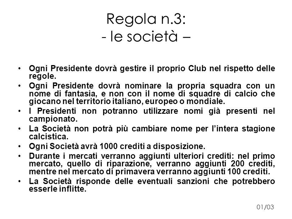 Regola n.3: - le società – Ogni Presidente dovrà gestire il proprio Club nel rispetto delle regole.